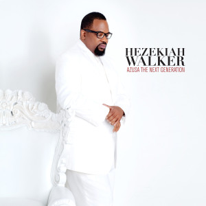 Hezekiah Walker: Azusa The Next Generation CD