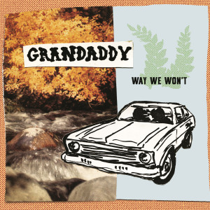 Grandaddy - Way We Won't 7""