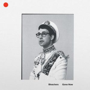 Bleachers: Gone Now LP