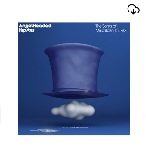 AngelHeaded Hipster - The Songs of Marc Bolan and T. Rex -  Digital Download