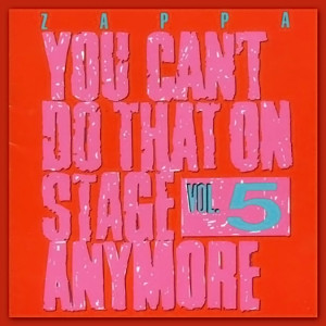 Frank Zappa - You Can't Do That On Stage Anymore, Vol. 5 (1992)