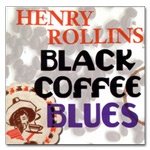 "Henry Rollins - ""Black Coffee Blues"" Digital Download"