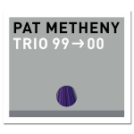 Pat Metheny - Trio 99->00 - Digital Download