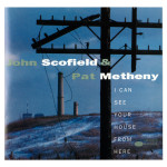 John Scofield and Pat Metheny – I Can See Your House From Here