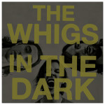 The Whigs - In The Dark CD