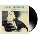 Carl Broemel – All Birds Sing LP