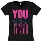 Tamar You Tried It Girlie T-Shirt