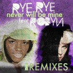 Rye Rye - Never Will Be Mine - The Remixes Download