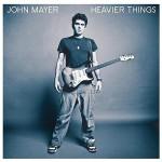 John Mayer - Heavier Things - MP3 Download