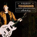 George Thorogood & The Destroyers - Anthology - MP3 Download