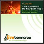 Chris Robinson & The New Earth Mud - 2004/06/11 Bonnaroo Music Festival, Manchester, TN - MP3 Download