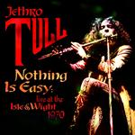 Jethro Tull - Nothing Is Easy: Live At The Isle Of Wight 1970 - MP3 Download