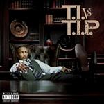 T.I. - T.I. VS T.I.P. (Explicit) - MP3 Download
