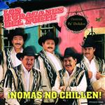 Los Huracanes Del Norte - Nomas No Chillen - MP3 Download