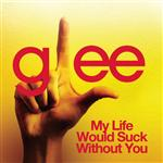 Glee Cast - My Life Would Suck Without You (Glee Cast Version) - MP3 Download