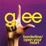 Glee Cast - Borderline / Open Your Heart (Glee Cast Version) - MP3 Download