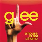 Glee Cast - A House Is Not A Home (Glee Cast Version) - MP3 Download