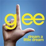 Glee Cast - Dream A Little Dream (Glee Cast Version) - MP3 Download