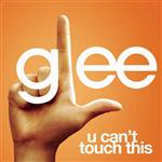 Glee Cast - U Can't Touch This (Glee Cast Version) - MP3 Download