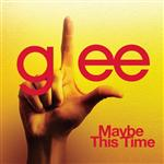 Glee Cast - Maybe This Time (Glee Cast Version feat. Kristin Chenoweth) - MP3 Download
