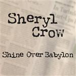 Sheryl Crow - Shine Over Babylon - MP3 Download