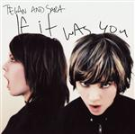 Tegan and Sara - If It Was You - MP3 Download