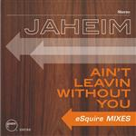 Jaheim - Ain't Leavin Without You  [eSquire Mixes] - MP3 Download