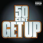 50 Cent - Get Up (Explicit) - MP3 Download