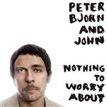 Peter Bjorn and John - Nothing To Worry About - MP3 Download