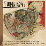 Fiona Apple - The Idler Wheel Is Wiser Than the Driver of the Screw and Whipping Cords Will Serve You More Than Ropes Will Ever Do - MP3 Download
