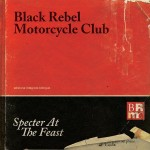 Black Rebel Motorcycle Club - Specter At The Feast - MP3 Download
