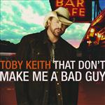 Toby Keith - That Don't Make Me A Bad Guy - MP3 Download