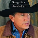George Strait - Troubadour - MP3 Download