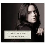 Natalie Merchant - Leave Your Sleep 2-Disc Deluxe CD