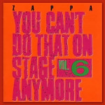 Frank Zappa - You Can't Do That On Stage Anymore, Vol. 6 (1992)
