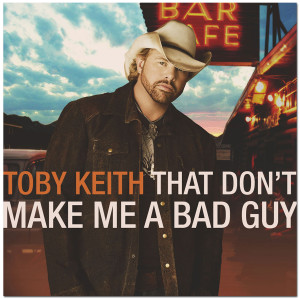 Toby Keith - That Don't Make Me A Bad Guy CD