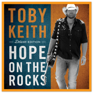 Toby Keith - Hope On The Rocks - Deluxe Version CD